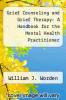 cover of Grief Counseling and Grief Therapy: A Handbook for the Mental Health Practitioner