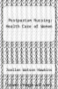 cover of Postpartum Nursing: Health Care of Women