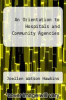 cover of An Orientation to Hospitals and Community Agencies