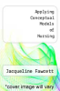cover of Applying Conceptual Models of Nursing (1st edition)