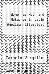 Women as Myth and Metaphor in Latin American Literature by Carmelo Virgillo - ISBN 9780826204608