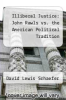 cover of Illiberal Justice: John Rawls vs. the American Political Tradition