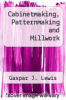 cover of Cabinetmaking, Patternmaking and Millwork