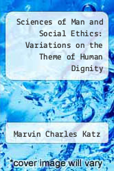 Sciences of Man and Social Ethics: Variations on the Theme of Human Dignity by Marvin Charles Katz - ISBN 9780828310123