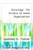 cover of Sociology : The Science of Human Organization
