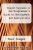 cover of Expert Systems: A Non-Programmer`s Guide to Development and Applications
