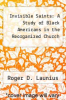 cover of Invisible Saints: A Study of Black Americans in the Reorganized Church