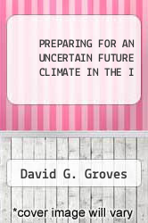 PREPARING FOR AN UNCERTAIN FUTURE CLIMATE IN THE I by David G. Groves - ISBN 9780833044051