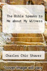 The Bible Speaks to Me about My Witness by Charles Chic Shaver - ISBN 9780834114043