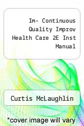 Im- Continuous Quality Improv Health Care 2E Inst Manual by Curtis McLaughlin - ISBN 9780834217430