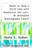 cover of Books to Help a Child Cope with Separation and Loss: An Annotated Bibliography Fourth Edition (4th edition)
