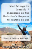 cover of What Belongs to Caesar?; A Discussion on the Christian`s Response to Payment of War Taxes