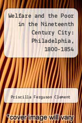 Cover of Welfare and the Poor in the Nineteenth Century City: Philadelphia, 1800-1854 EDITIONDESC (ISBN 978-0838632161)