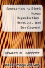 Conception to Birth : Human Reproduction, Genetics, and Development by Howard M. Lenhoff - ISBN 9780840361561