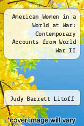 American Women in a World at War: Contemporary Accounts from World War II by Judy Barrett Litoff - ISBN 9780842025706