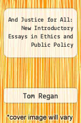 And Justice for All: New Introductory Essays in Ethics and Public Policy by Tom Regan - ISBN 9780847670598