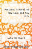 cover of Prelude; A Novel of New Love and New Life