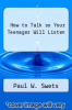 cover of How to Talk so Your Teenager Will Listen
