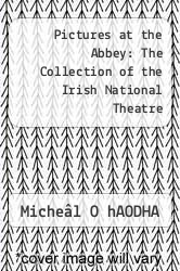 Pictures at the Abbey: The Collection of the Irish National Theatre by Micheâl O hAODHA - ISBN 9780851054186