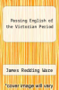 cover of Passing English of the Victorian Period