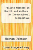 cover of Private Markets in Health and Welfare: An International Perspective