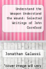 cover of Understand the Weapon Understand the Wound: Selected Writings of John Cornford