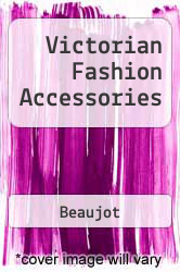 Victorian Fashion Accessories A digital copy of  Victorian Fashion Accessories  by Beaujot. Download is immediately available upon purchase!