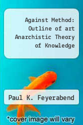 Against Method: Outline of art Anarchistic Theory of Knowledge by Paul K. Feyerabend - ISBN 9780860917007