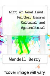 Gift of Good Land: Further Essays Cultural and Agricultural by Wendell Berry - ISBN 9780865470514