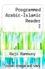cover of Programmed Arabic-Islamic Reader I
