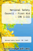 cover of National Safety Council - First Aid - CPR I-III (2nd edition)