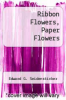 cover of Ribbon Flowers, Paper Flowers