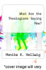 cover of What Are the Theologians Saying Now?