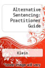 Alternative Sentencing: Practitioner Guide by Klein - ISBN 9780870844850