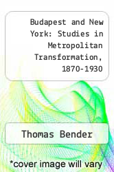 Budapest and New York: Studies in Metropolitan Transformation, 1870-1930 by Thomas Bender - ISBN 9780871541130