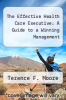 cover of The Effective Health Care Executive: A Guide to a Winning Management