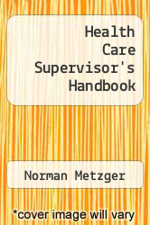 Health Care Supervisor's Handbook Excellent Marketplace listings for  Health Care Supervisor's Handbook  by Norman Metzger starting as low as $6.05!