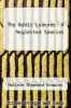 cover of The Adult Learner: A Neglected Species (3rd edition)