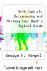 cover of Bank Capital: Determining and Meeting Your Bank`s Capital Needs