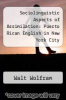 cover of Sociolinguistic Aspects of Assimilation: Puerto Rican English in New York City