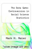 cover of The Data Game: Controversies in Social Science Statistics