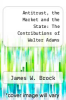 cover of Antitrust, the Market and the State: The Contributions of Walter Adams