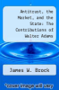 cover of Antitrust, the Market, and the State: The Contributions of Walter Adams
