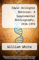 Cover of Edwin Arlington Robinson: A Supplemental Bibliography, 1936-1970 EDITIONDESC (ISBN 978-0873381079)