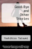 cover of Good-Bye and Other Stories