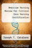 American Nursing Review for Critical Care Nursing Certification by Joseph T. Catalano - ISBN 9780874346879