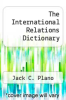 cover of The International Relations Dictionary (4th edition)