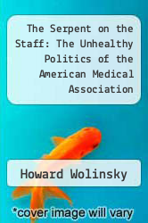 Cover of The Serpent on the Staff: The Unhealthy Politics of the American Medical Association EDITIONDESC (ISBN 978-0874778007)