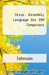Struc. Assembly Language for IBM Computers Excellent Marketplace listings for  Struc. Assembly Language for IBM Computers  by Johnson starting as low as $7.73!
