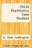 cover of Child Psychiatry Case Studies